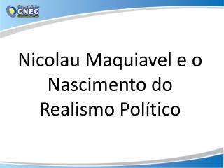 Nicolau Maquiavel e o  Nascimento do Realismo Político