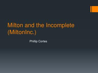 Milton and the Incomplete ( MiltonInc .)