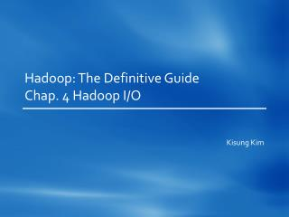 Hadoop : The Definitive Guide Chap. 4  Hadoop  I/O