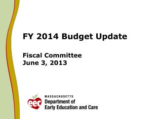 FY 2014 Budget Update Fiscal Committee June 3, 2013