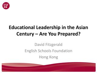 Educational Leadership in the Asian Century – Are You Prepared?