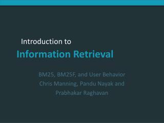 BM25, BM25F, and User Behavior Chris Manning, Pandu Nayak and  Prabhakar Raghavan
