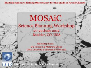 MOSAiC Science Planning Workshop 27-29 June 2012 Boulder, CO, USA Workshop hosts: