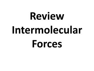Review Intermolecular Forces