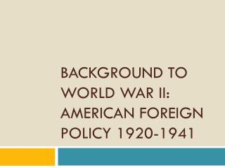 Background to World War II: American Foreign Policy 1920-1941