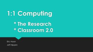 1:1  Computing 		* The Research 		* Classroom 2.0