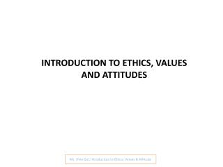 INTRODUCTION TO ETHICS, VALUES AND ATTITUDES