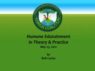 Humane Edutainment  in Theory & Practice May 23, 2012 by Bob Lucius