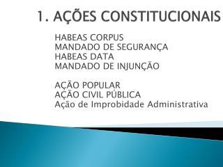 1. A��ES CONSTITUCIONAIS