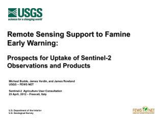 Michael  Budde , James  Verdin , and James Rowland USGS – FEWS NET