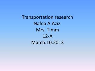 Transportation research Nafea A.Aziz Mrs.  Timm 12-A March.10.2013