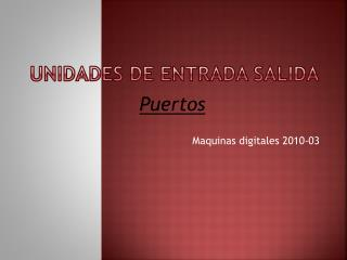 UNIDADES DE ENTRADA SALIDA