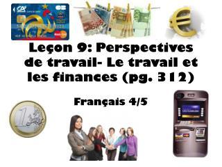 Leçon  9: Perspectives de travail- Le travail et les finances (pg. 312)