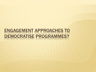 Engagement approaches to democratise programmes?