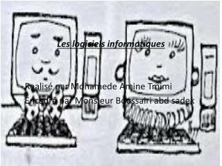 Les logiciels informatiques Realisé  par  Mohamede  Amine  Tmimi