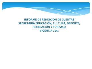 INFORME DE RENDICION DE CUENTAS SECRETARIA EDUCACIÓN, CULTURA, DEPORTE, RECREACIÓN Y TURISMO