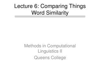 Lecture  6: Comparing Things Word Similarity