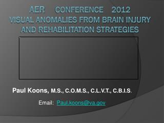 AER      CONFERENCE    2012 Visual  Anomalies from Brain Injury and Rehabilitation Strategies
