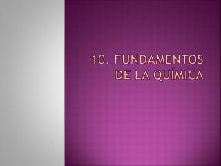 10. Fundamentos de la química