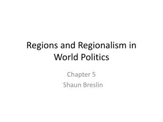 Regions and Regionalism in World Politics