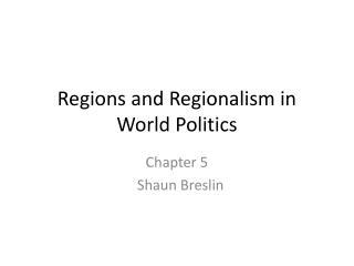 Regions and Regionalism in World Politics