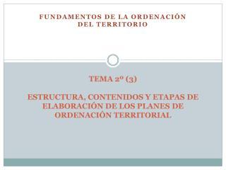 TEMA 2º (3) ESTRUCTURA, CONTENIDOS Y ETAPAS DE ELABORACIÓN DE LOS PLANES DE ORDENACIÓN TERRITORIAL