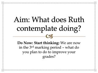 Aim: What does Ruth contemplate doing?