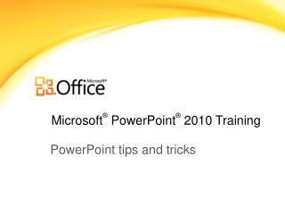 Microsoft ®  PowerPoint ® 2010 Training