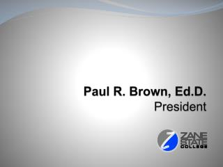 Paul R. Brown,  Ed.D . President