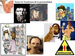 Tema 14: Trastornos de la  personalidad