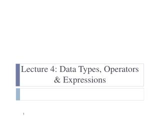 Lecture  4: Data Types, Operators & Expressions