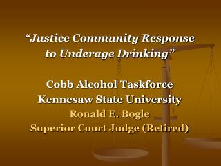 �Justice Community Response to Underage Drinking� Cobb Alcohol Taskforce Kennesaw State University