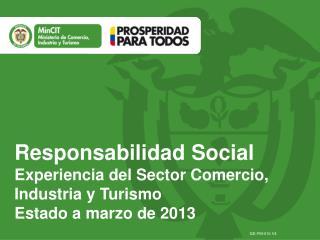 Responsabilidad Social Experiencia del Sector Comercio, Industria y Turismo Estado a marzo de 2013