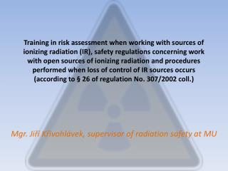 Mgr. Ji?� K?ivohl�vek,  supervisor of radiation safety at MU