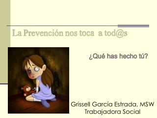 La  Prevención nos toca   a  tod@s