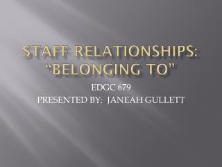 "STAFF RELATIONSHIPS:  ""Belonging to"""