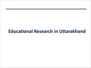 Educational Research in  Uttarakhand