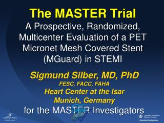 Sigmund Silber, MD, PhD FESC, FACC, FAHA Heart Center at the Isar Munich, Germany