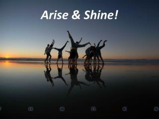 Arise & Shine!