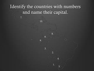 Identify the countries with numbers and name their capital.