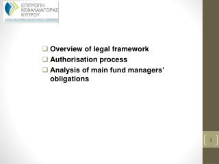 Overview of legal framework Authorisation process Analysis of main fund managers' obligations