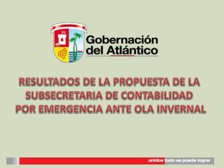 RESULTADOS DE LA PROPUESTA  DE LA SUBSECRETARIA DE CONTABILIDAD  POR EMERGENCIA ANTE OLA INVERNAL