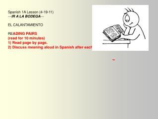 Spanish 1A Lesson (4-19-11) --- IR A LA BODEGA --- EL CALANTAMIENTO RE ADING PAIRS