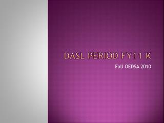 DASL Period FY11 K