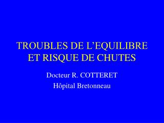 TROUBLES DE L EQUILIBRE ET RISQUE DE CHUTES