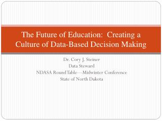The Future of Education:  Creating a Culture of Data-Based  D ecision  M aking