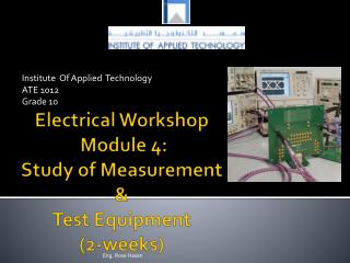 Electrical Workshop  Module 4:  Study of Measurement & Test Equipment  (2- weeks)