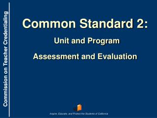 Common Standard 2 : Unit and Program  Assessment  and Evaluation