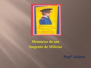 Memórias de um  Sargento de Milícias Profª . Valéria