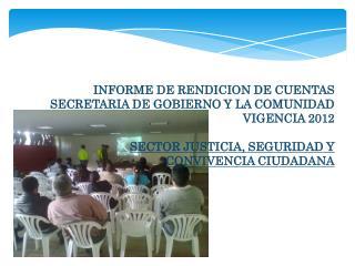 INFORME DE RENDICION DE CUENTAS SECRETARIA DE GOBIERNO Y LA COMUNIDAD VIGENCIA 2012